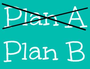 Change of Plans Plan A Plan B